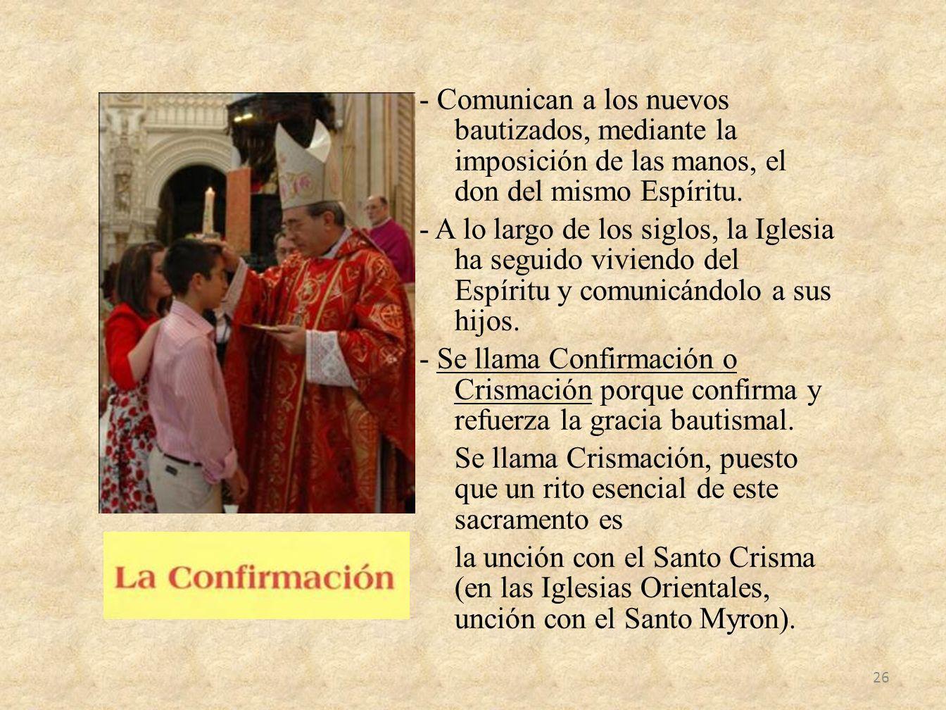 - Comunican a los nuevos bautizados, mediante la imposición de las manos, el don del mismo Espíritu.