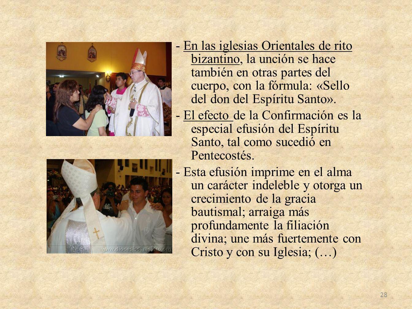 - En las iglesias Orientales de rito bizantino, la unción se hace también en otras partes del cuerpo, con la fórmula: «Sello del don del Espíritu Santo».
