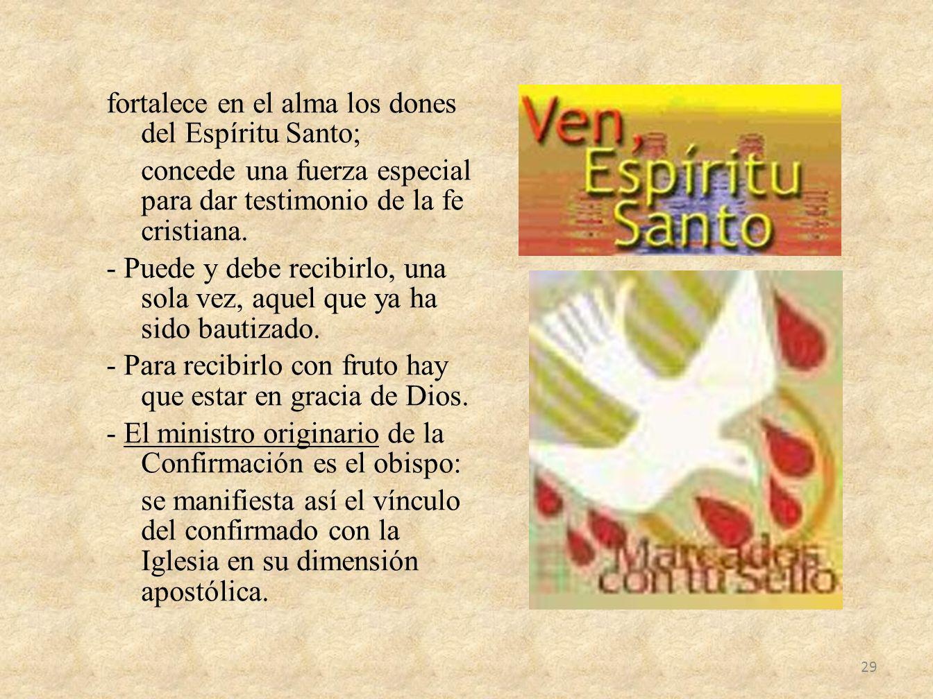 fortalece en el alma los dones del Espíritu Santo; concede una fuerza especial para dar testimonio de la fe cristiana.