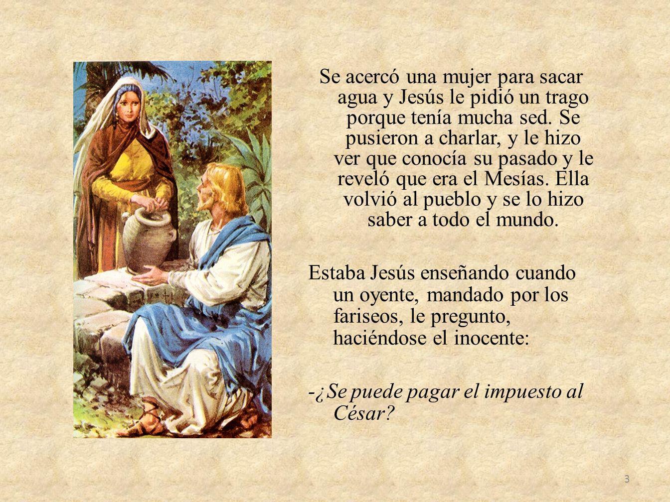 Se acercó una mujer para sacar agua y Jesús le pidió un trago porque tenía mucha sed.