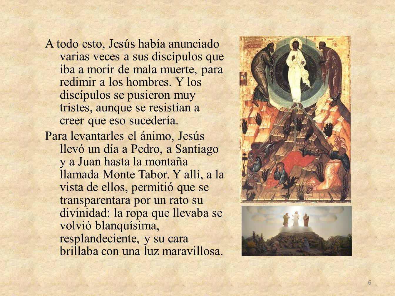 A todo esto, Jesús había anunciado varias veces a sus discípulos que iba a morir de mala muerte, para redimir a los hombres.
