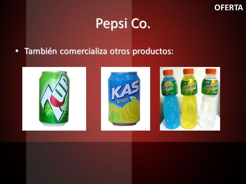 OFERTA Pepsi Co. También comercializa otros productos: