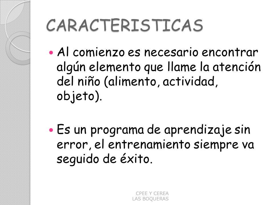 CARACTERISTICAS Al comienzo es necesario encontrar algún elemento que llame la atención del niño (alimento, actividad, objeto).