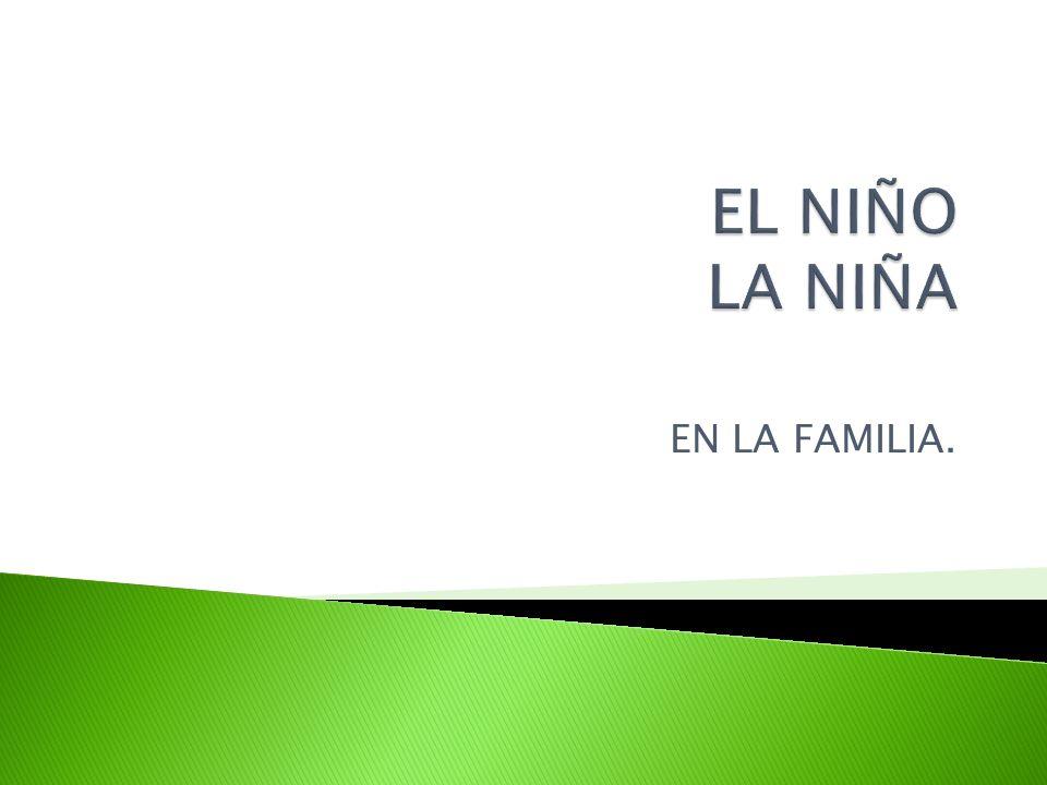 EL NIÑO LA NIÑA EN LA FAMILIA.