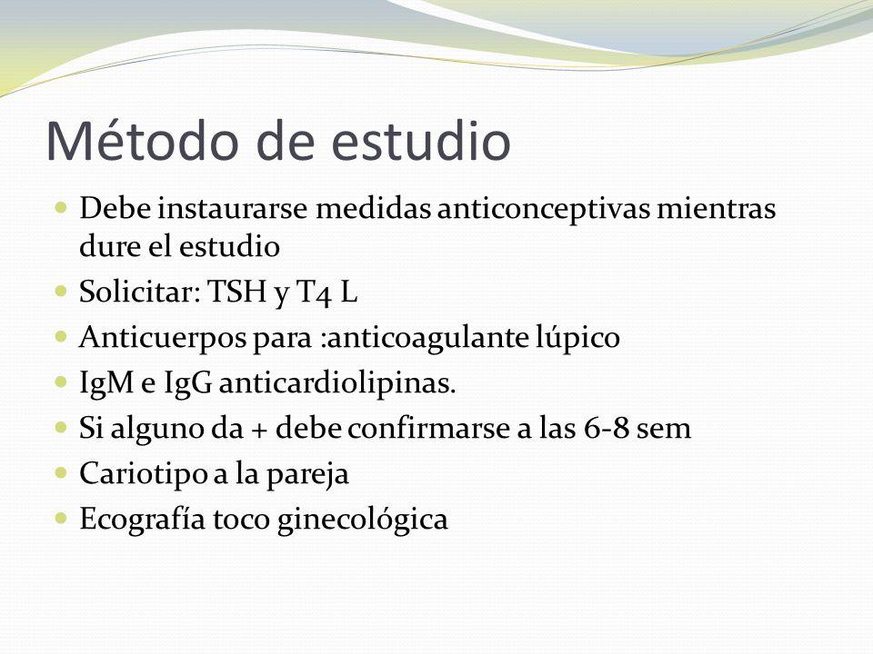 Método de estudio Debe instaurarse medidas anticonceptivas mientras dure el estudio. Solicitar: TSH y T4 L.