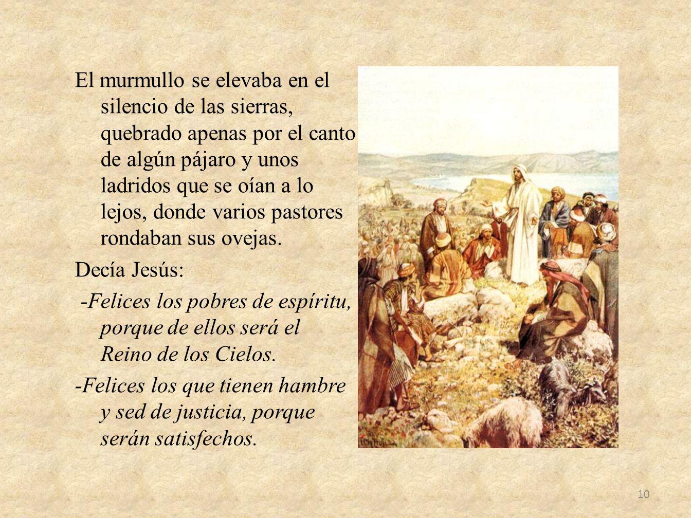 El murmullo se elevaba en el silencio de las sierras, quebrado apenas por el canto de algún pájaro y unos ladridos que se oían a lo lejos, donde varios pastores rondaban sus ovejas.
