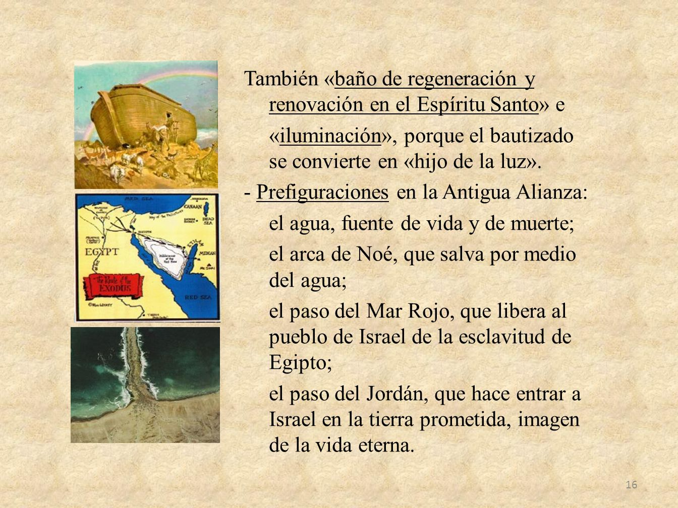 También «baño de regeneración y renovación en el Espíritu Santo» e «iluminación», porque el bautizado se convierte en «hijo de la luz».