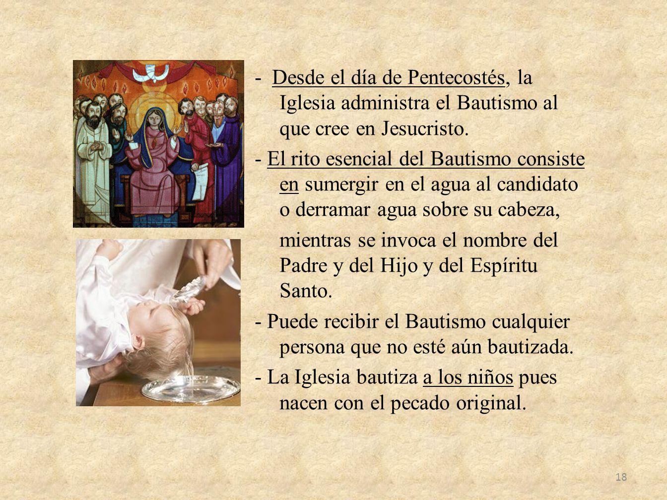 - Desde el día de Pentecostés, la Iglesia administra el Bautismo al que cree en Jesucristo.