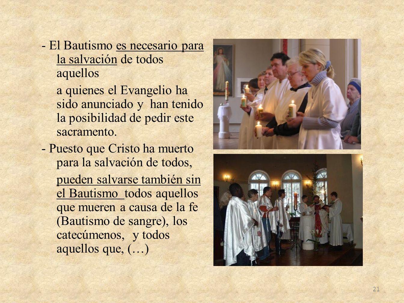 - El Bautismo es necesario para la salvación de todos aquellos a quienes el Evangelio ha sido anunciado y han tenido la posibilidad de pedir este sacramento.