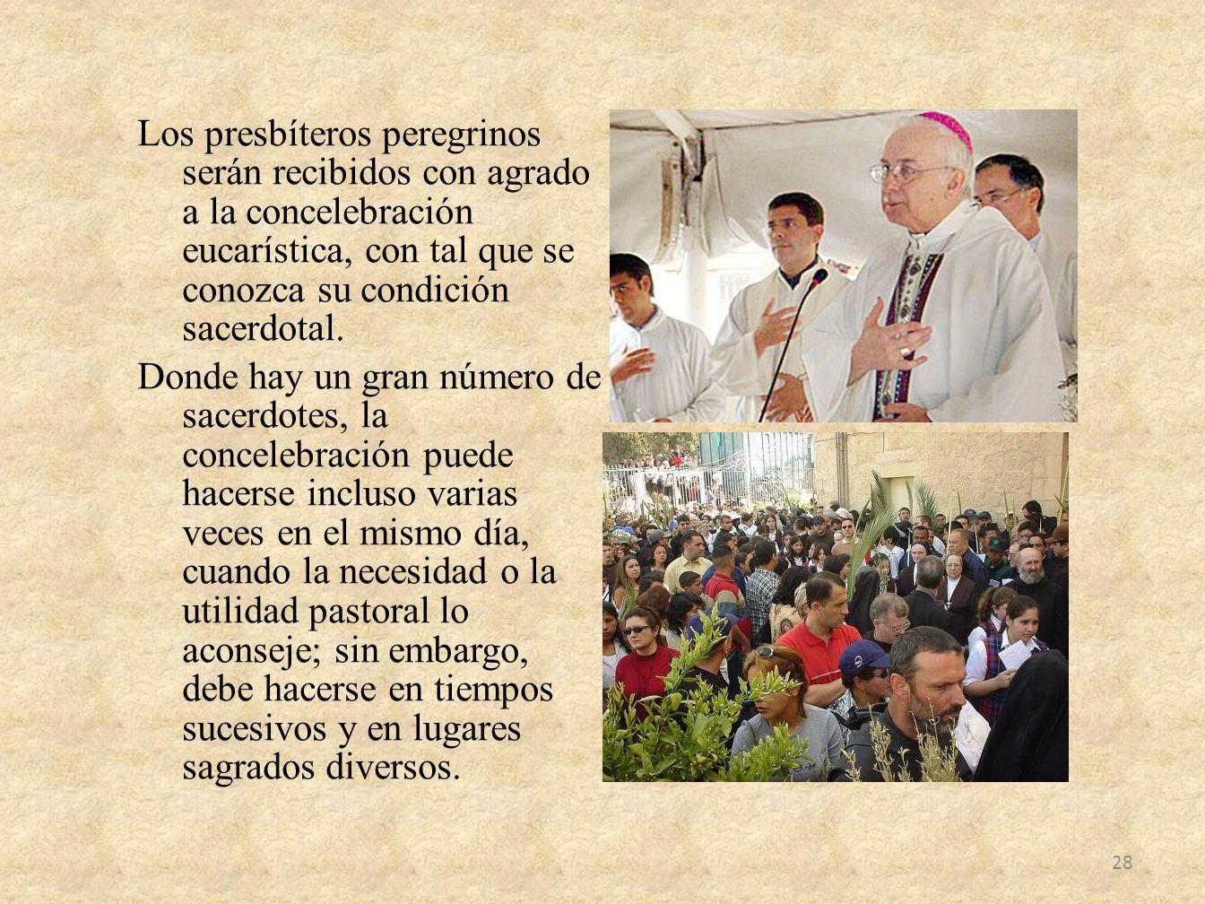 Los presbíteros peregrinos serán recibidos con agrado a la concelebración eucarística, con tal que se conozca su condición sacerdotal.