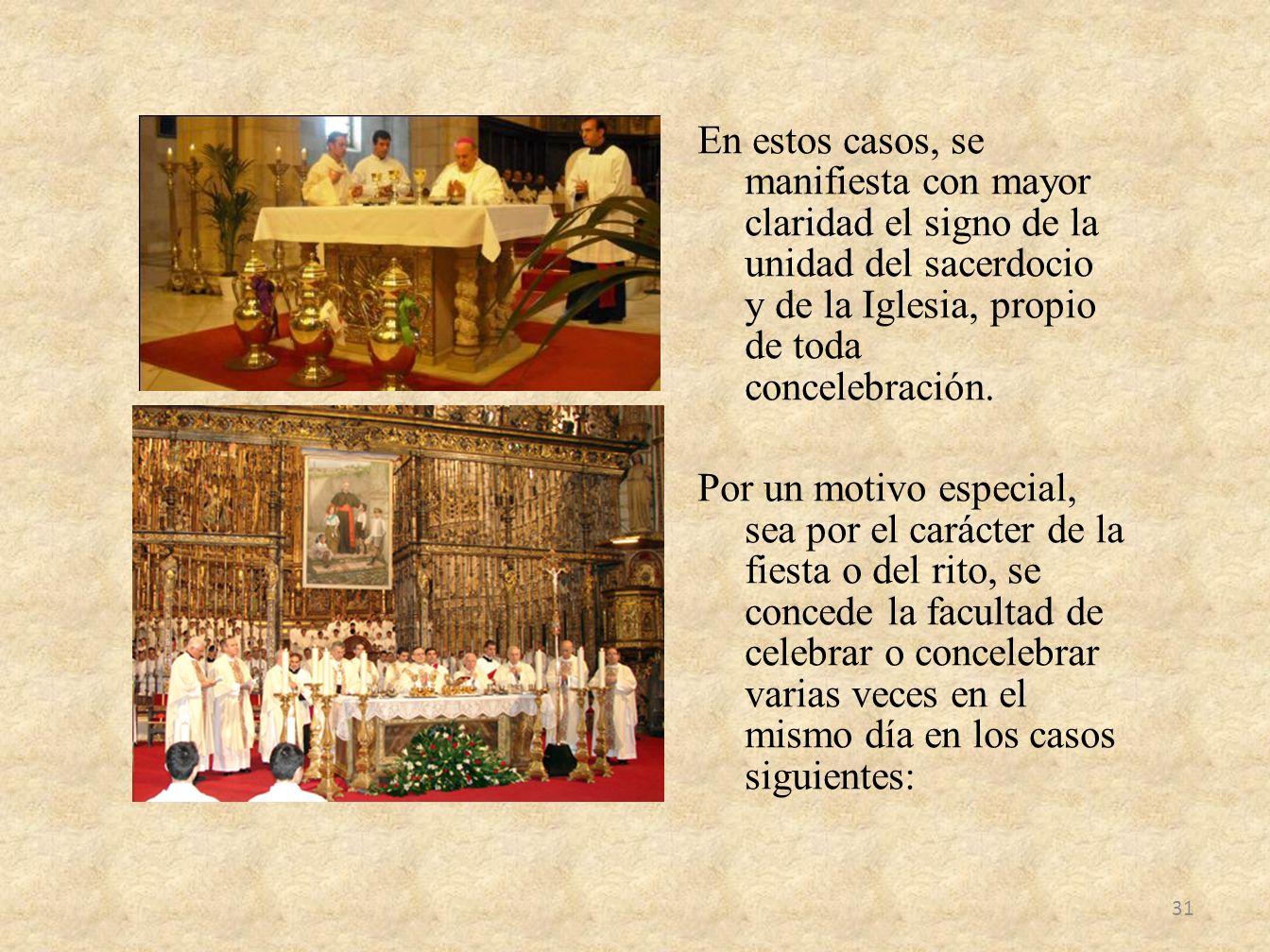 En estos casos, se manifiesta con mayor claridad el signo de la unidad del sacerdocio y de la Iglesia, propio de toda concelebración.