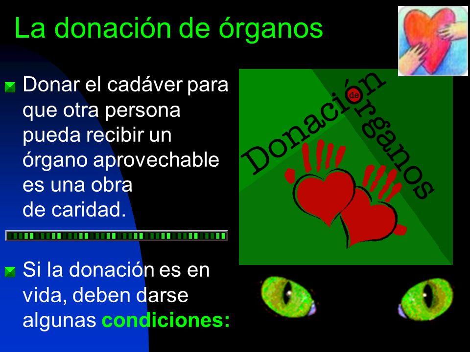 La donación de órganos Donar el cadáver para que otra persona pueda recibir un órgano aprovechable es una obra de caridad.
