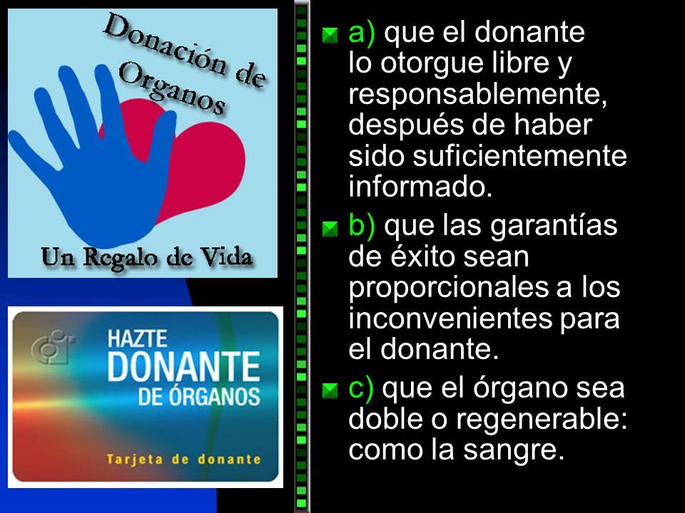 a) que el donante lo otorgue libre y responsablemente, después de haber sido suficientemente informado.
