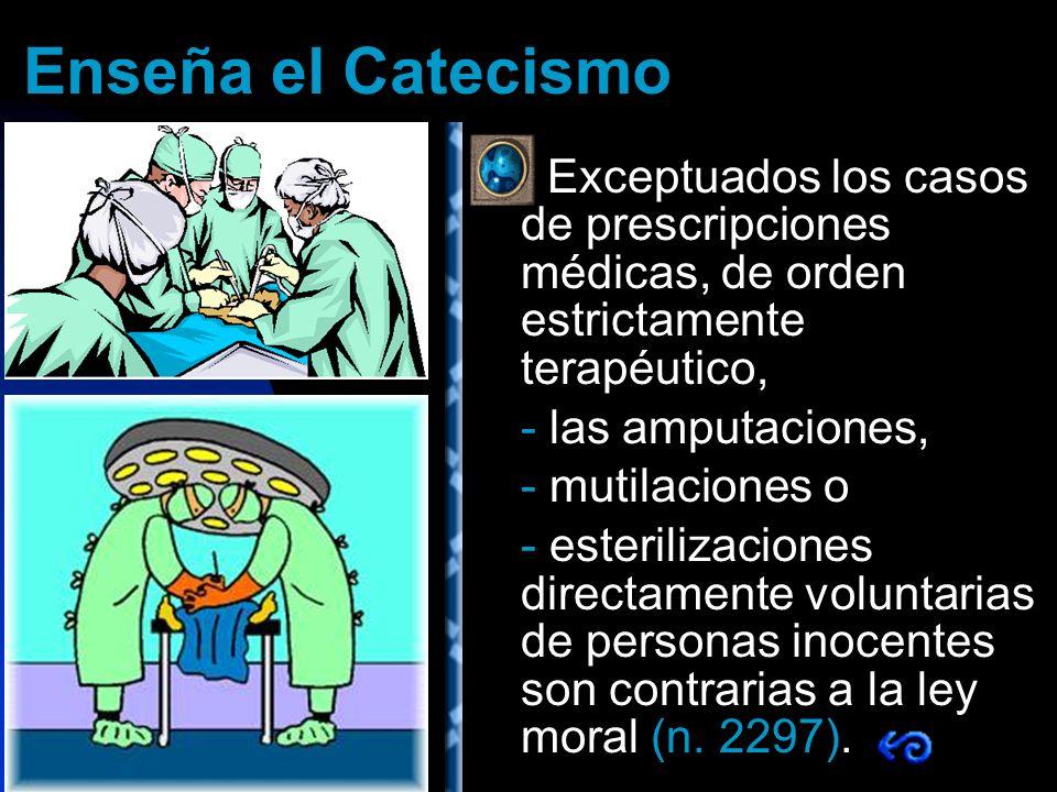 Enseña el Catecismo Exceptuados los casos de prescripciones médicas, de orden estrictamente terapéutico,