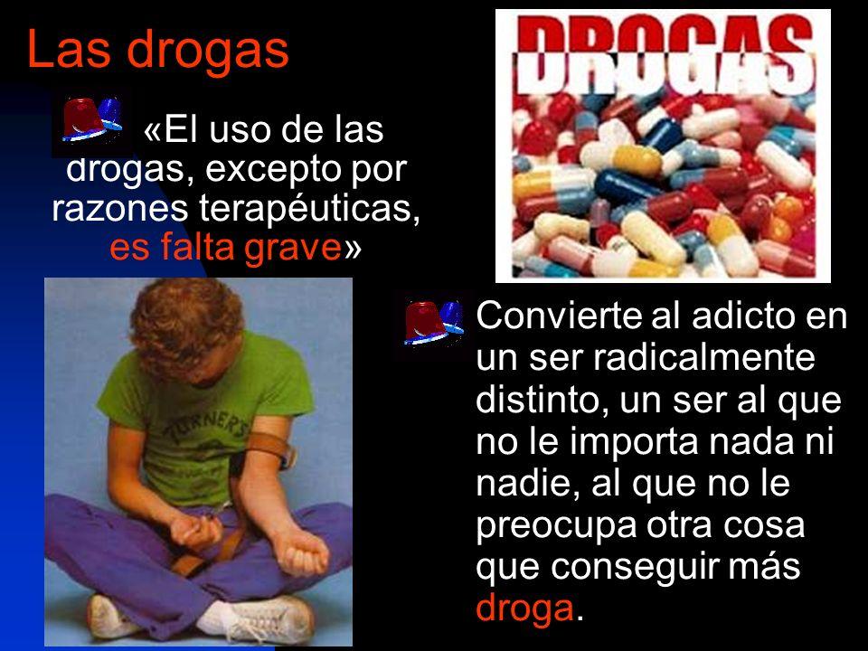 Las drogas«El uso de las drogas, excepto por razones terapéuticas, es falta grave»