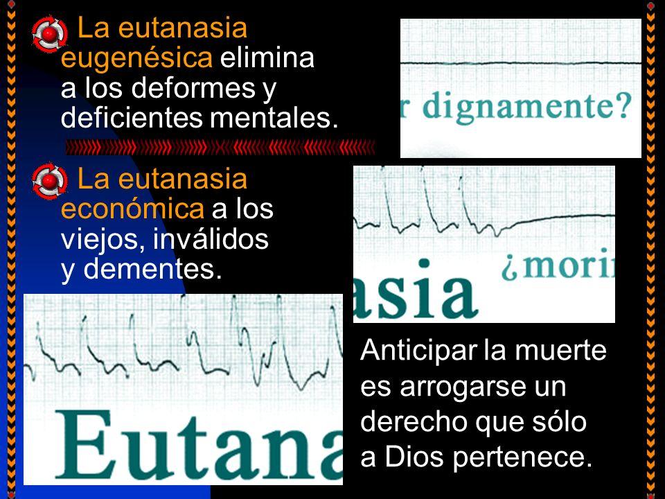 La eutanasia eugenésica elimina a los deformes y deficientes mentales.