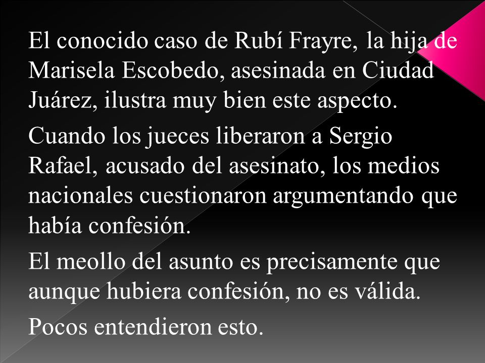 El conocido caso de Rubí Frayre, la hija de Marisela Escobedo, asesinada en Ciudad Juárez, ilustra muy bien este aspecto.