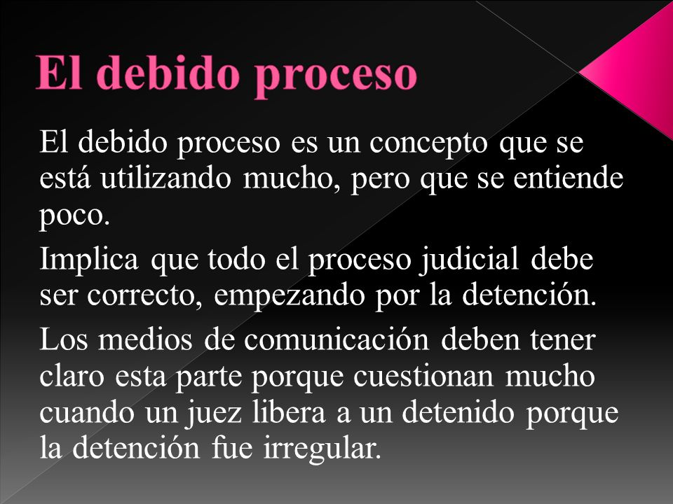 El debido procesoEl debido proceso es un concepto que se está utilizando mucho, pero que se entiende poco.
