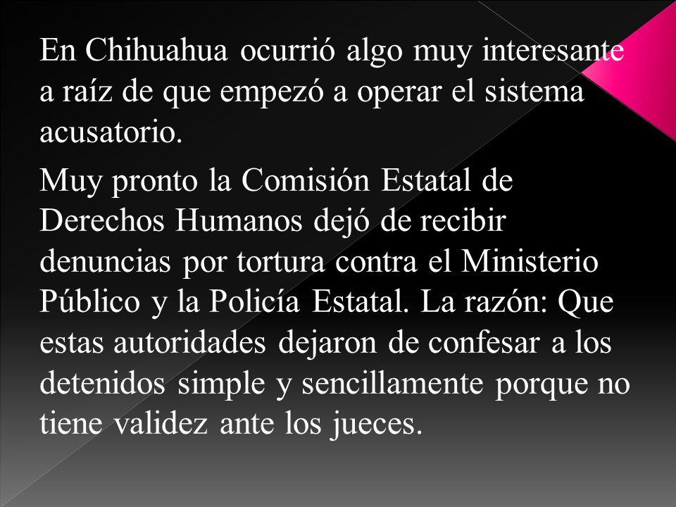 En Chihuahua ocurrió algo muy interesante a raíz de que empezó a operar el sistema acusatorio.