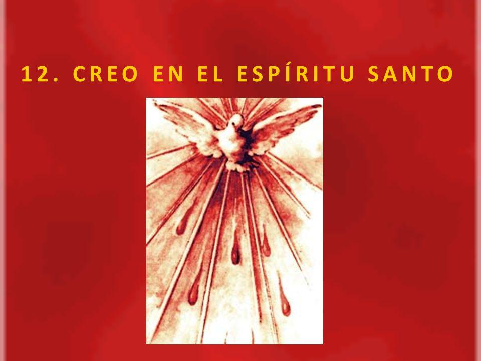 12. CREO EN EL ESPÍRITU SANTO