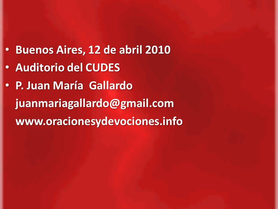 Buenos Aires, 12 de abril 2010 Auditorio del CUDES. P. Juan María Gallardo. juanmariagallardo@gmail.com.