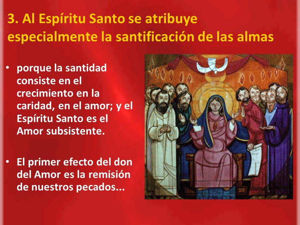 3. Al Espíritu Santo se atribuye especialmente la santificación de las almas