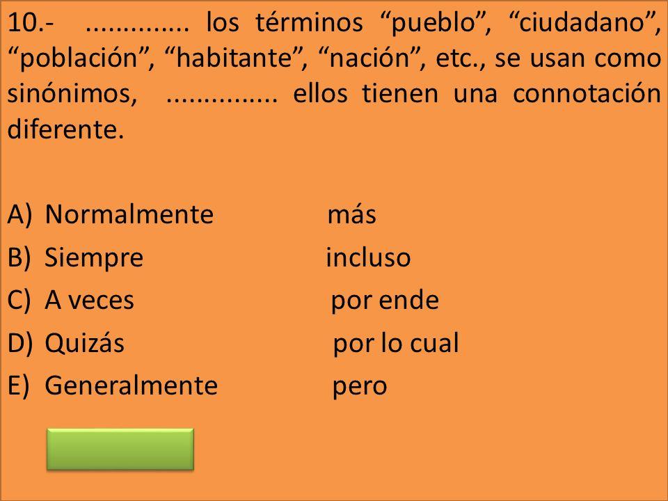 10.- .............. los términos pueblo , ciudadano , población , habitante , nación , etc., se usan como sinónimos, ............... ellos tienen una connotación diferente.