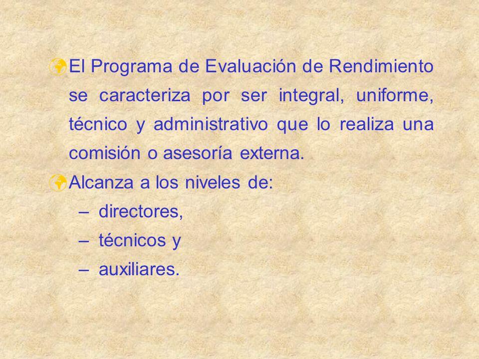 El Programa de Evaluación de Rendimiento se caracteriza por ser integral, uniforme, técnico y administrativo que lo realiza una comisión o asesoría externa.