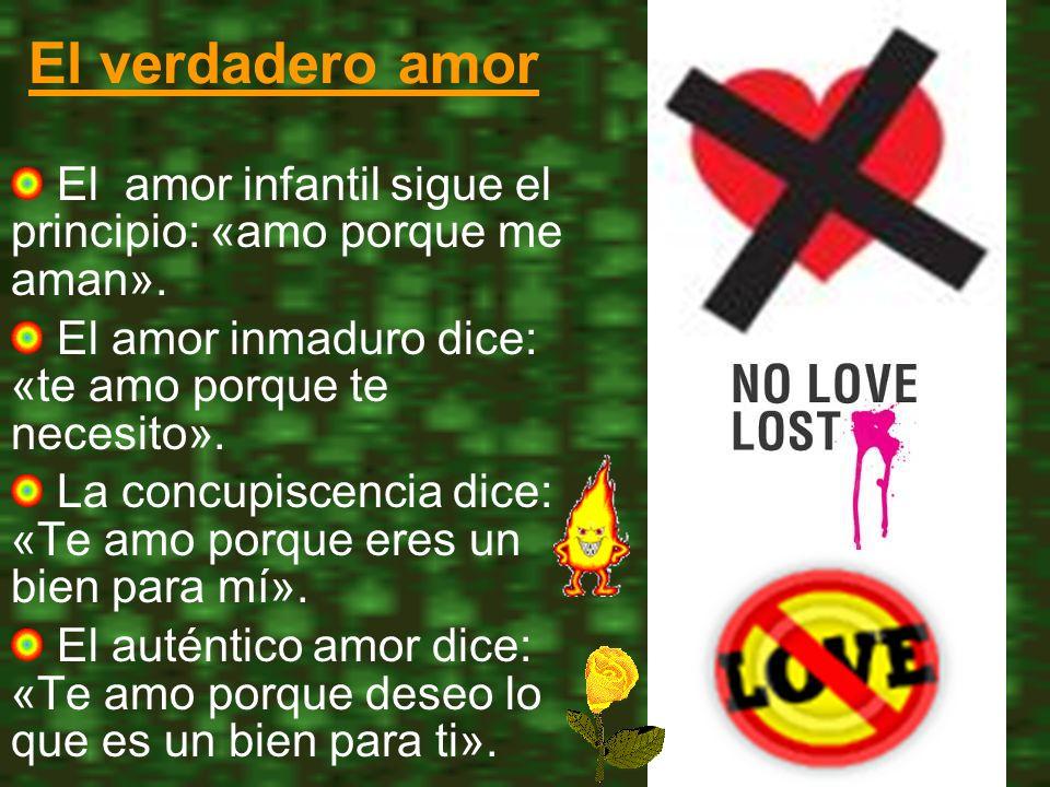 El verdadero amor El amor infantil sigue el principio: «amo porque me aman». El amor inmaduro dice: «te amo porque te necesito».