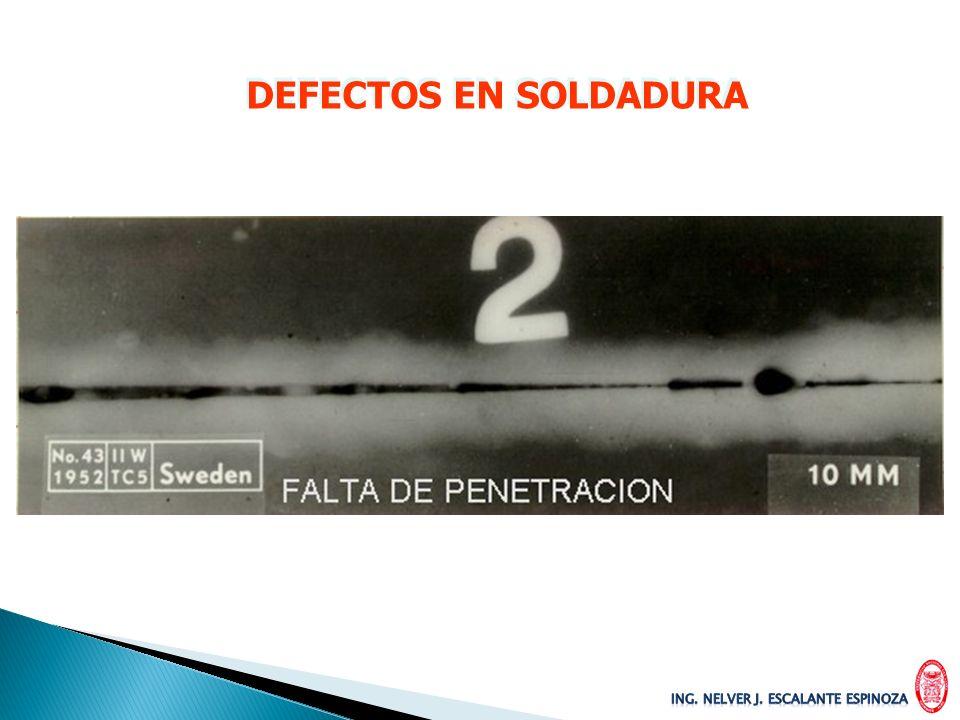 DEFECTOS EN SOLDADURA ING. NELVER J. ESCALANTE ESPINOZA