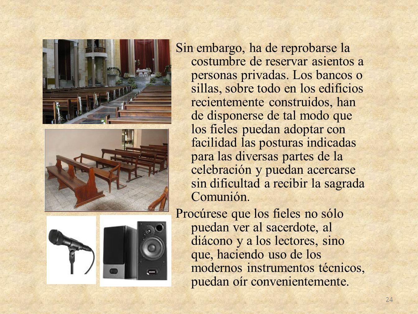 Sin embargo, ha de reprobarse la costumbre de reservar asientos a personas privadas.