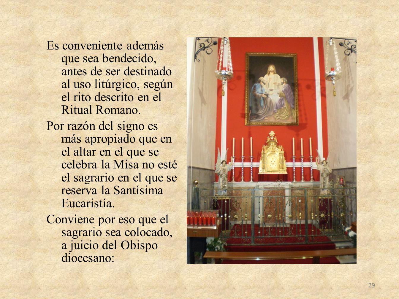 Es conveniente además que sea bendecido, antes de ser destinado al uso litúrgico, según el rito descrito en el Ritual Romano.