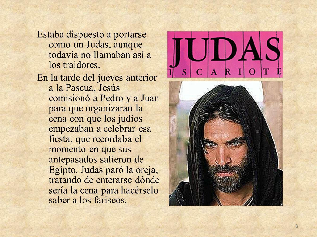 Estaba dispuesto a portarse como un Judas, aunque todavía no llamaban así a los traidores.