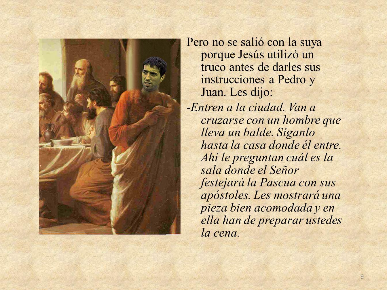 Pero no se salió con la suya porque Jesús utilizó un truco antes de darles sus instrucciones a Pedro y Juan.
