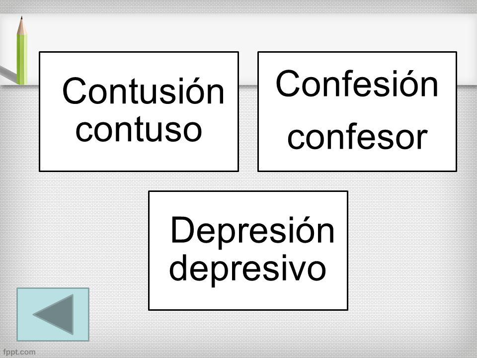Contusión contuso Confesión confesor Depresión depresivo