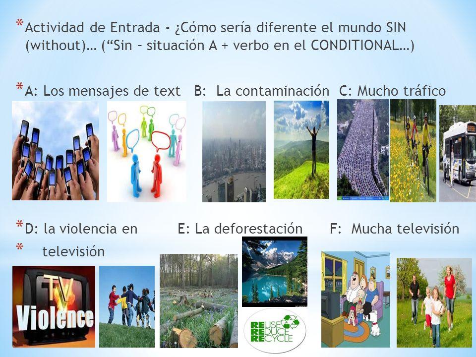 Actividad de Entrada - ¿Cómo sería diferente el mundo SIN (without)… ( Sin – situación A + verbo en el CONDITIONAL…)