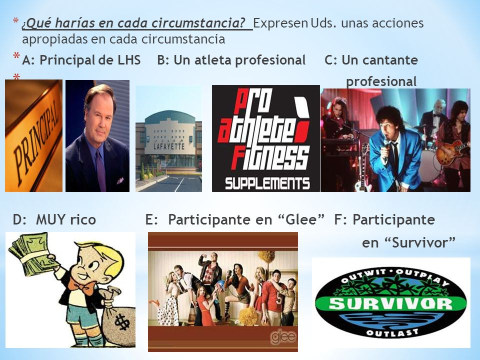 D: MUY rico E: Participante en Glee F: Participante en Survivor