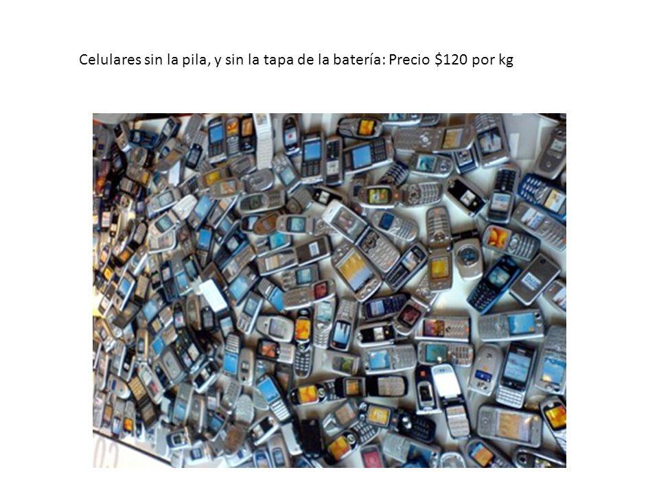 Celulares sin la pila, y sin la tapa de la batería: Precio $120 por kg