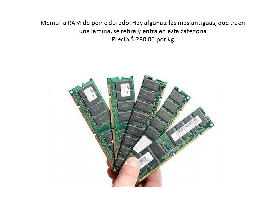 Memoria RAM de peine dorado. Hay algunas, las mas antiguas, que traen