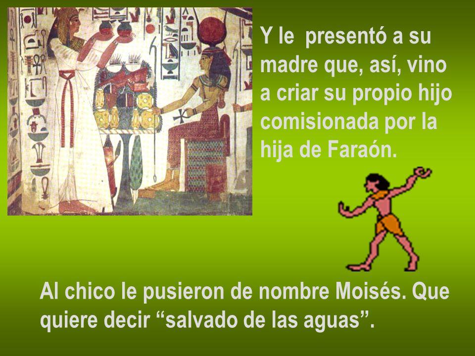 Y le presentó a su madre que, así, vino. a criar su propio hijo. comisionada por la. hija de Faraón.