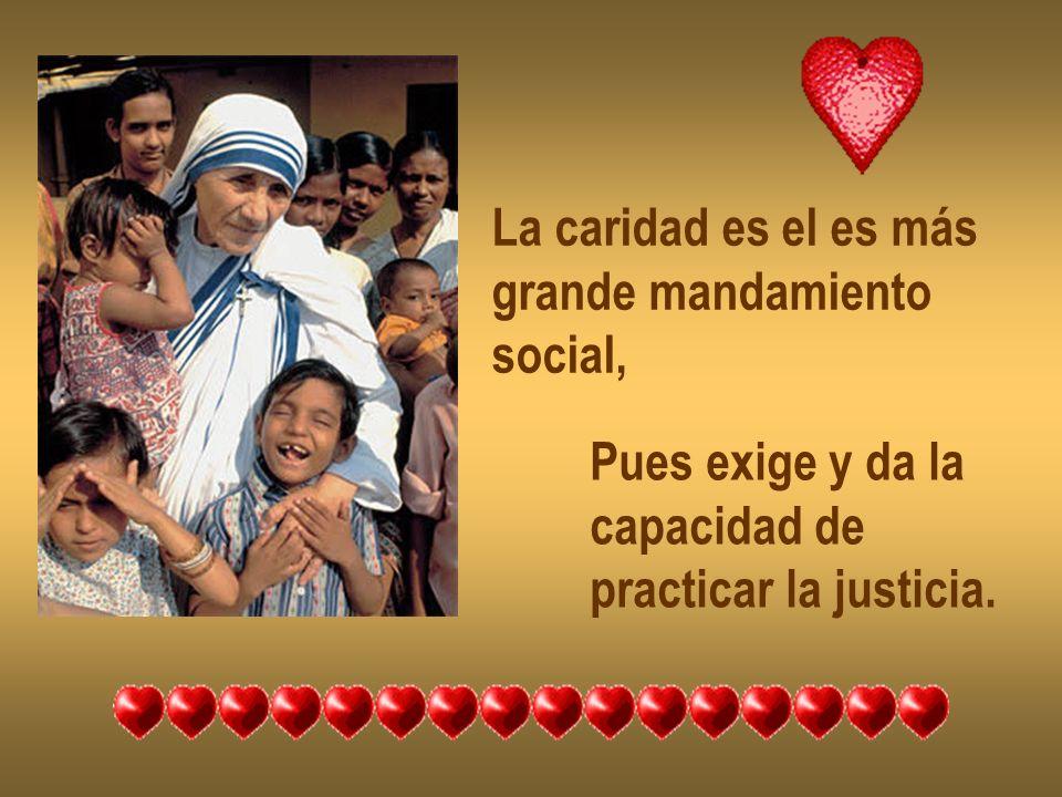 La caridad es el es más grande mandamiento. social, Pues exige y da la.