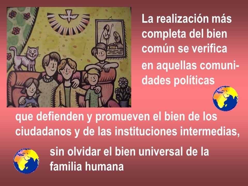 La realización más completa del bien. común se verifica. en aquellas comuni- dades políticas. que defienden y promueven el bien de los.
