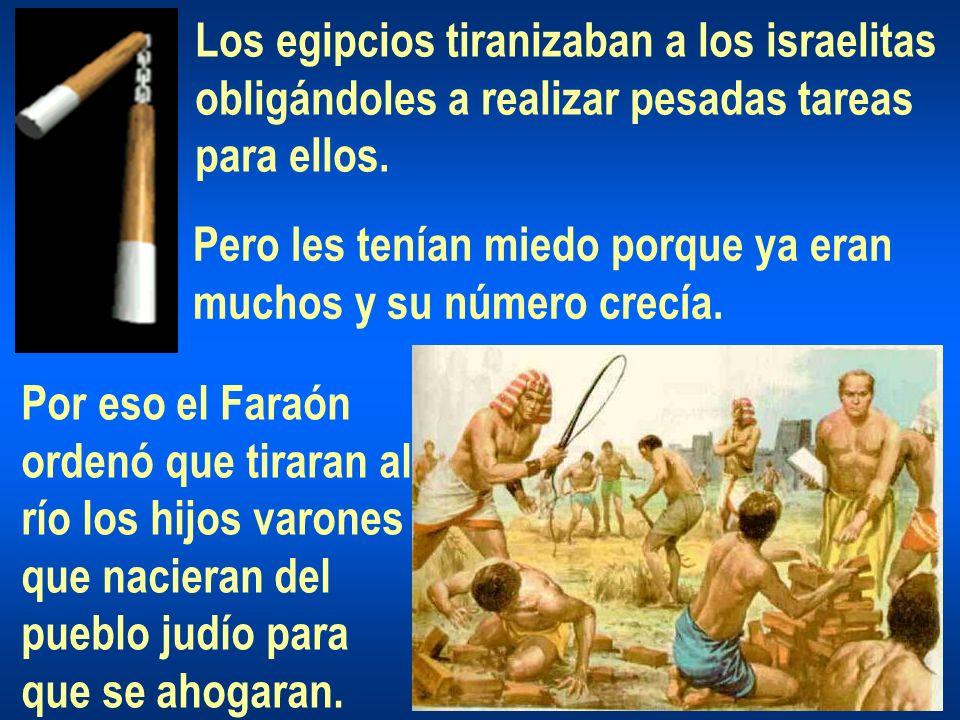 Los egipcios tiranizaban a los israelitas