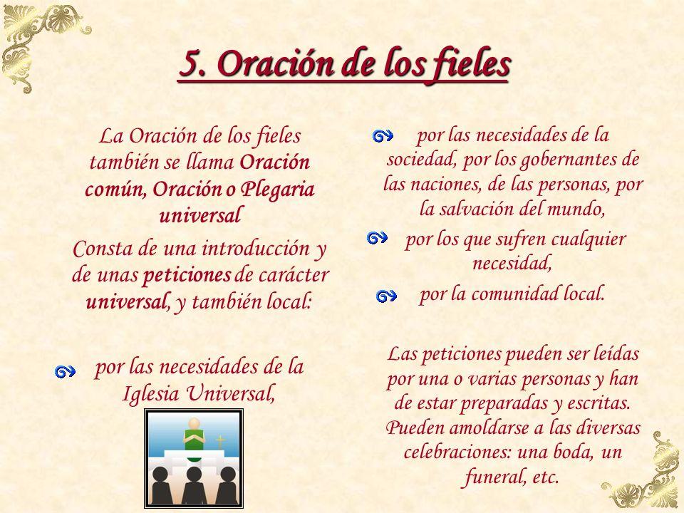 5. Oración de los fieles La Oración de los fieles también se llama Oración común, Oración o Plegaria universal.