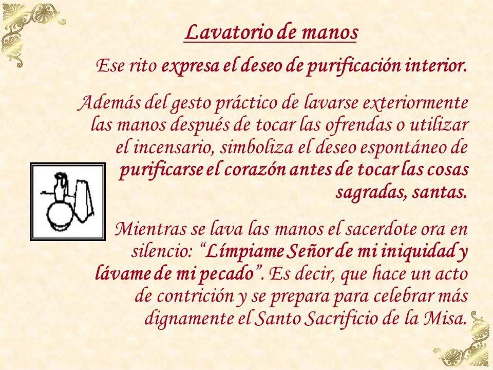 Lavatorio de manos Ese rito expresa el deseo de purificación interior.
