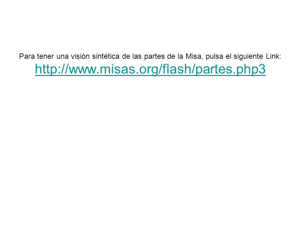 Para tener una visión sintética de las partes de la Misa, pulsa el siguiente Link: http://www.misas.org/flash/partes.php3