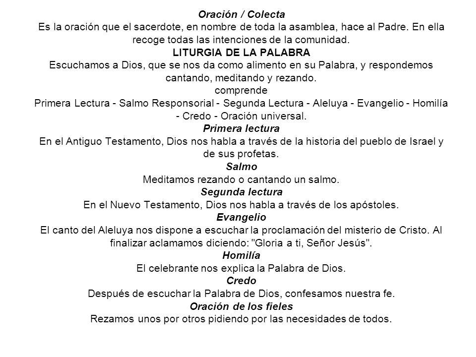 Oración / Colecta Es la oración que el sacerdote, en nombre de toda la asamblea, hace al Padre.