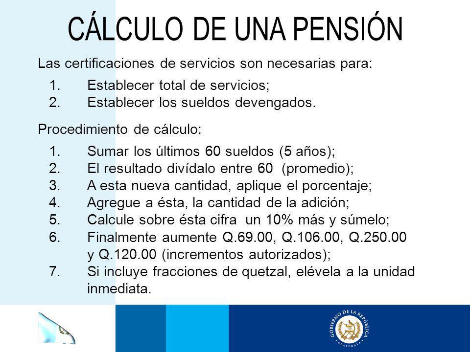 CÁLCULO DE UNA PENSIÓN Las certificaciones de servicios son necesarias para: Establecer total de servicios;