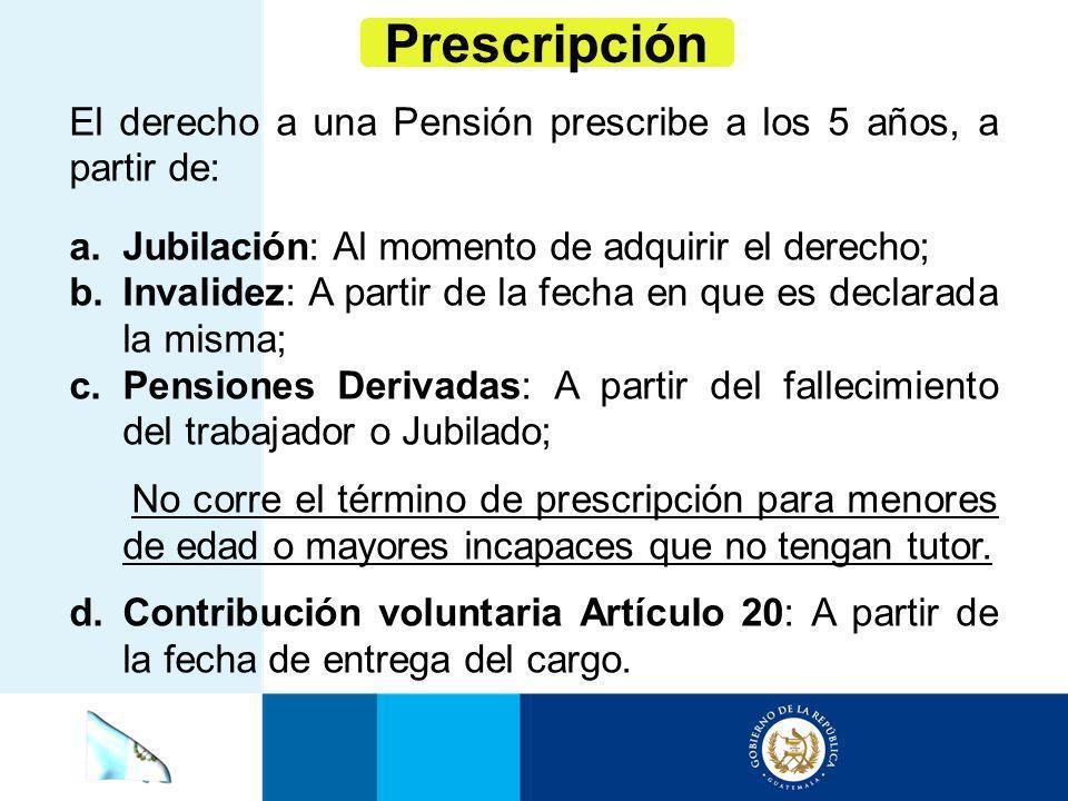 Prescripción El derecho a una Pensión prescribe a los 5 años, a partir de: Jubilación: Al momento de adquirir el derecho;