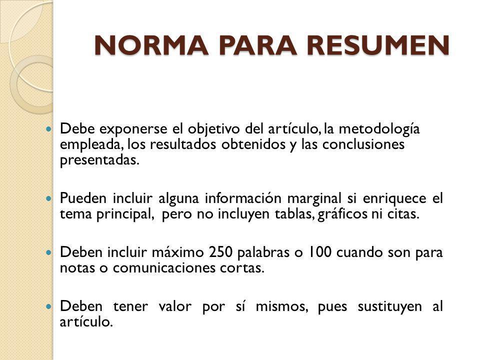NORMA PARA RESUMEN Debe exponerse el objetivo del artículo, la metodología empleada, los resultados obtenidos y las conclusiones presentadas.